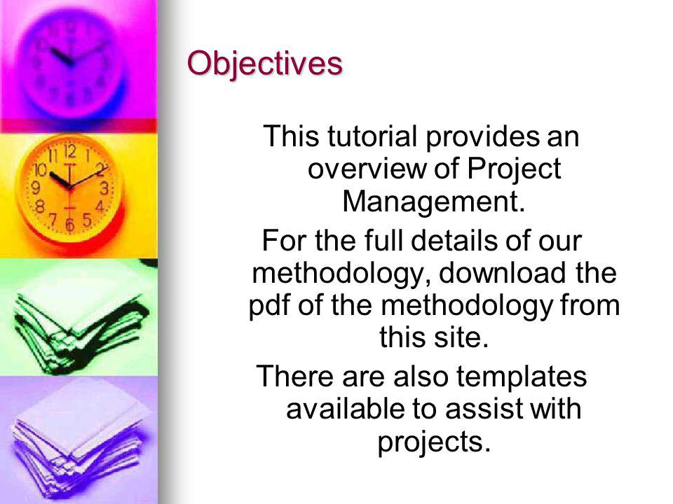 Objectives This tutorial provides an overview of Project Management.