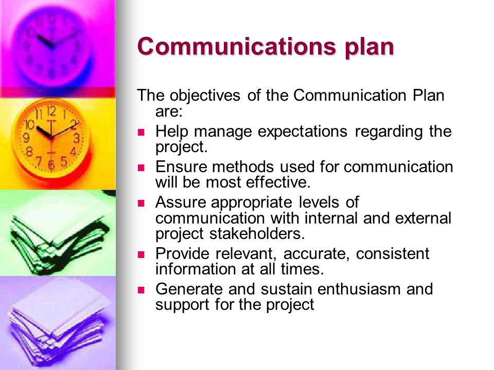 Communications plan The objectives of the Communication Plan are: