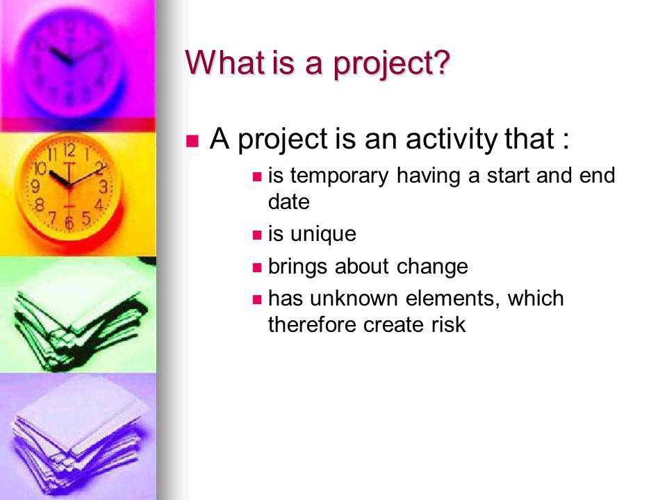 What is a project A project is an activity that :