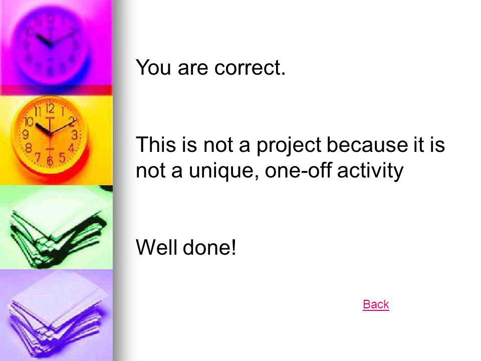 This is not a project because it is not a unique, one-off activity