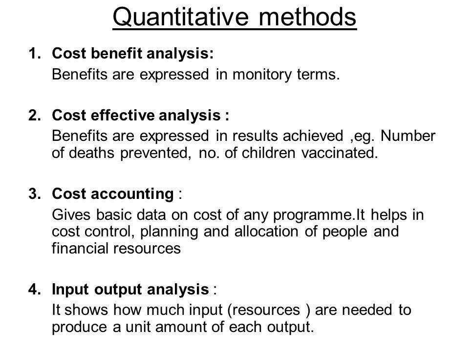 Quantitative methods Cost benefit analysis: