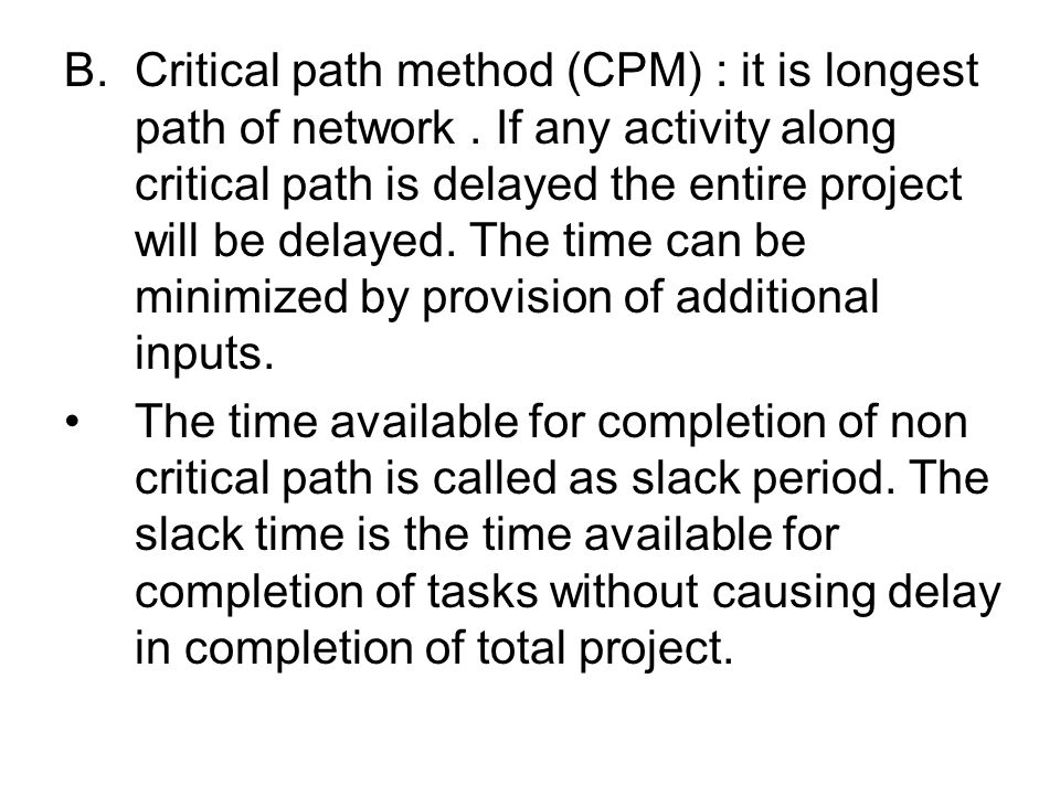 Critical path method (CPM) : it is longest path of network