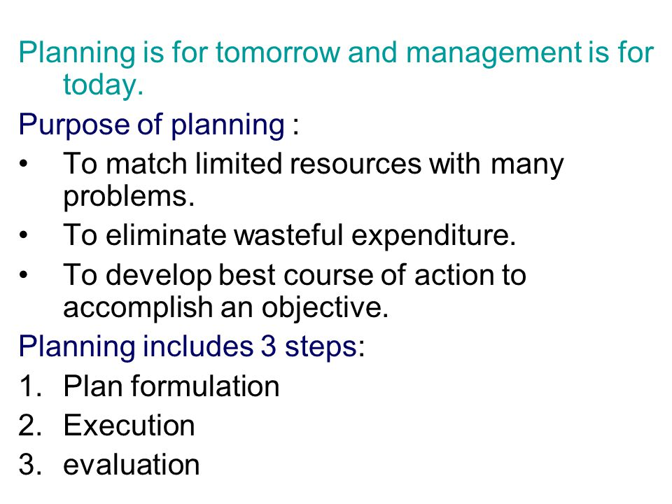 Planning is for tomorrow and management is for today.
