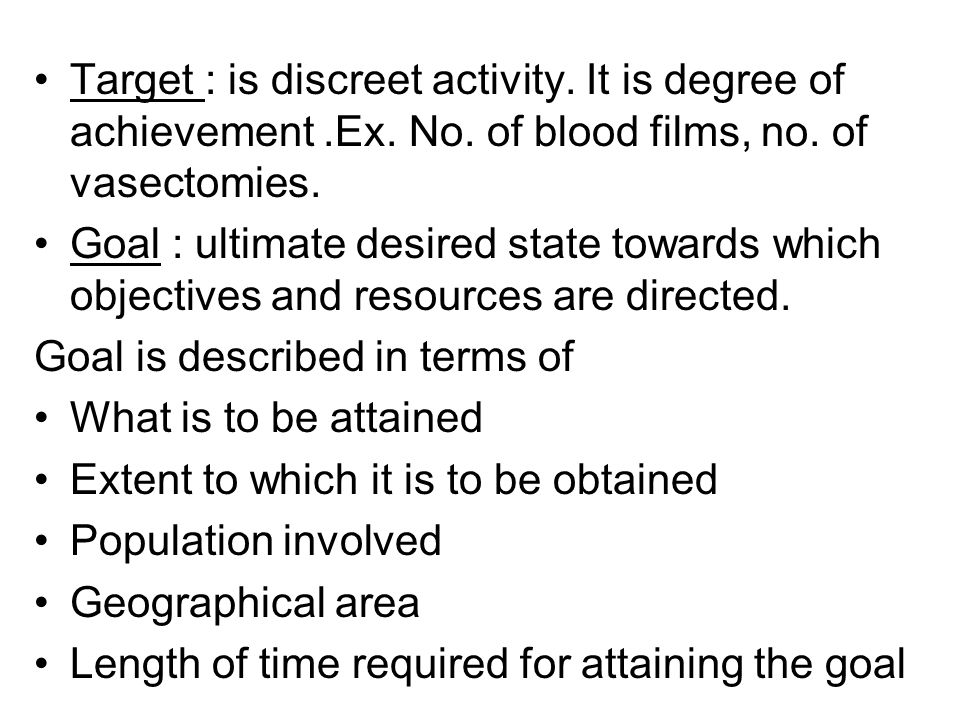 Target : is discreet activity. It is degree of achievement. Ex. No