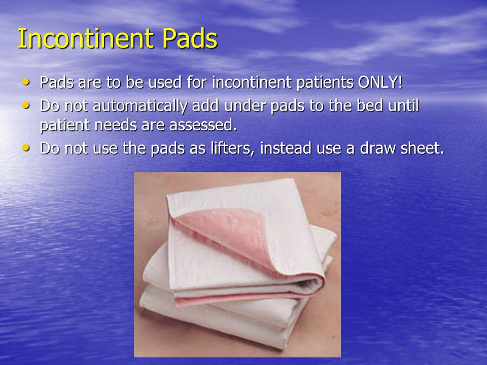 Incontinent Pads Pads are to be used for incontinent patients ONLY!
