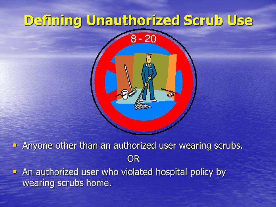 Defining Unauthorized Scrub Use