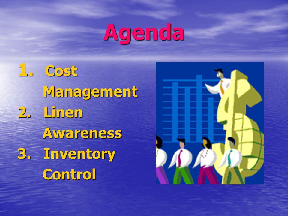 Agenda Cost Management 2. Linen Awareness 3. Inventory Control
