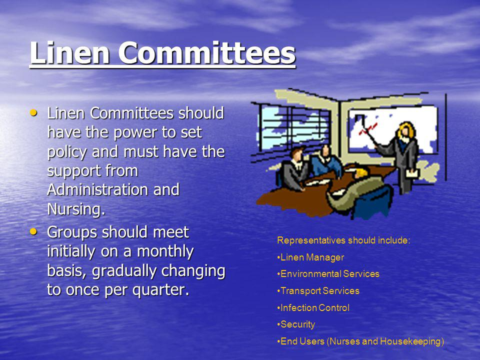 Linen Committees Linen Committees should have the power to set policy and must have the support from Administration and Nursing.