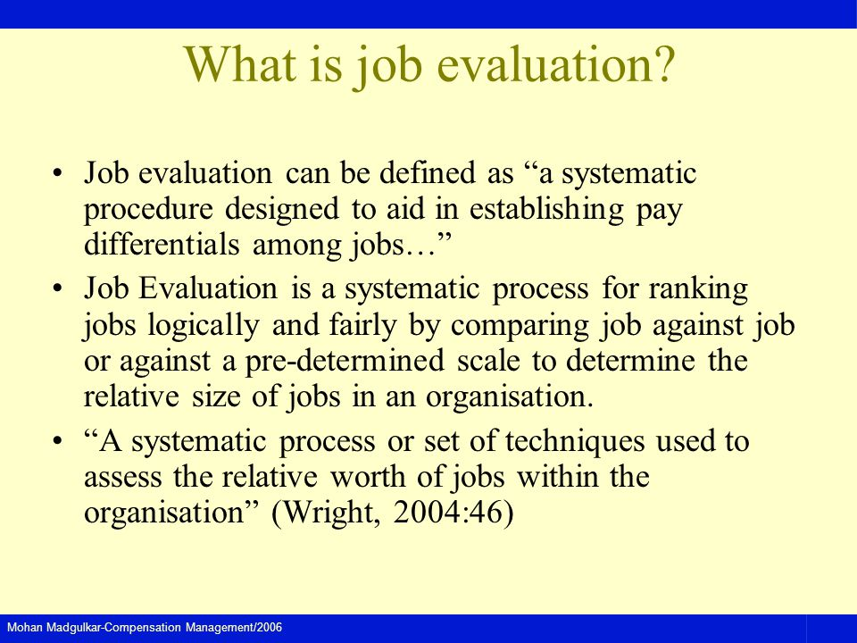 What is job evaluation Job evaluation can be defined as a systematic procedure designed to aid in establishing pay differentials among jobs…