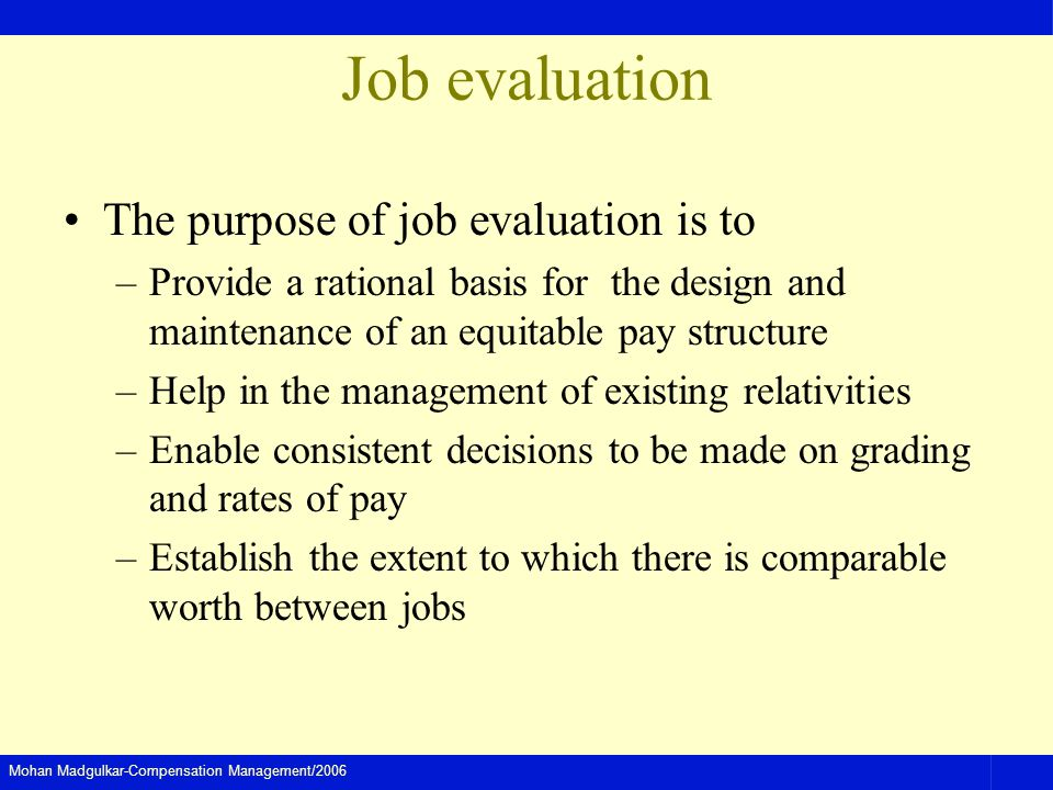 Job evaluation The purpose of job evaluation is to
