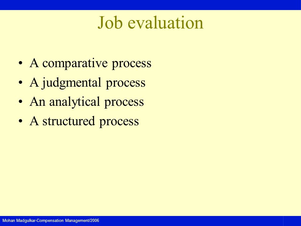 Job evaluation A comparative process A judgmental process