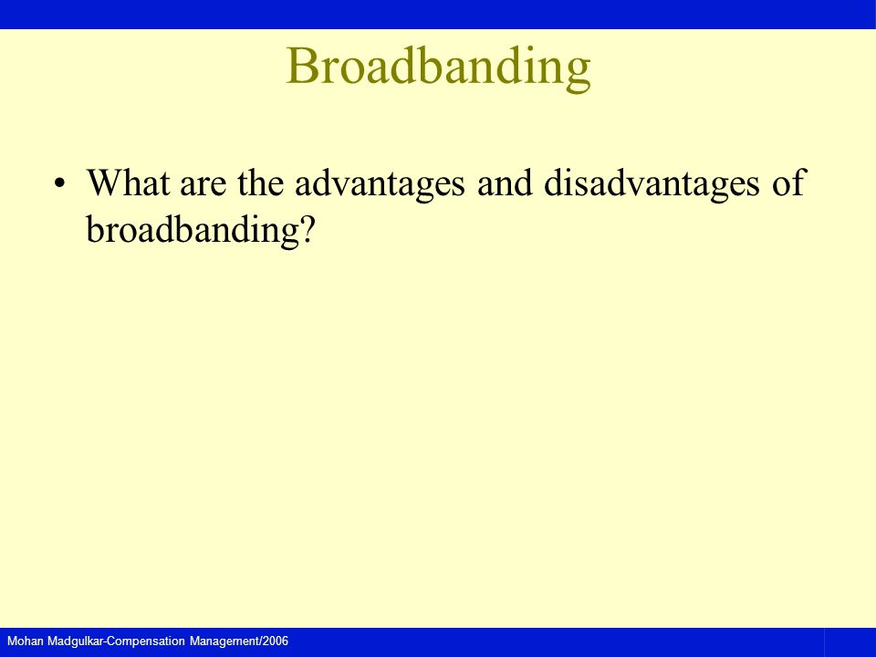 Broadbanding What are the advantages and disadvantages of broadbanding