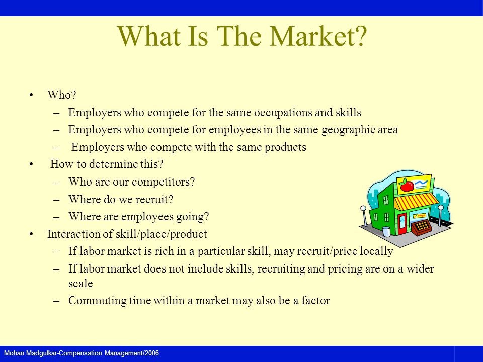 What Is The Market Who Employers who compete for the same occupations and skills. Employers who compete for employees in the same geographic area.