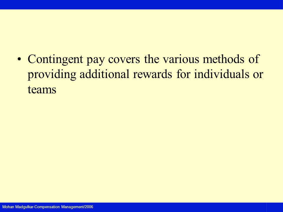Contingent pay covers the various methods of providing additional rewards for individuals or teams