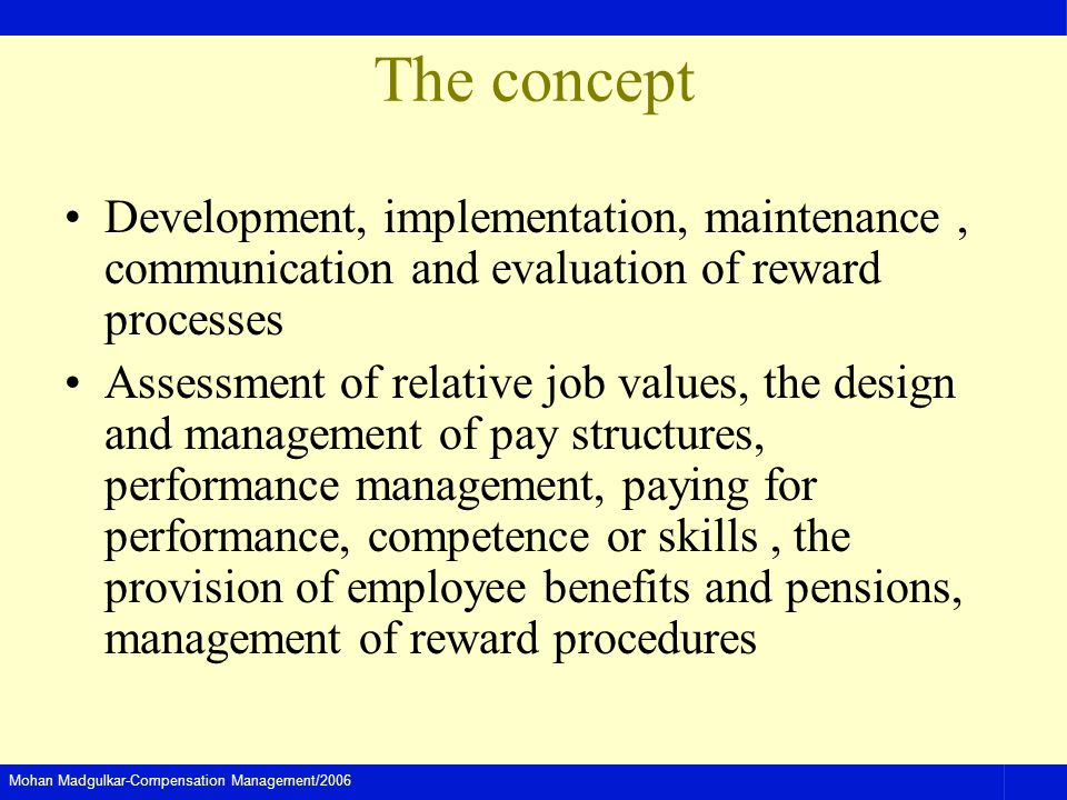 The concept Development, implementation, maintenance , communication and evaluation of reward processes.