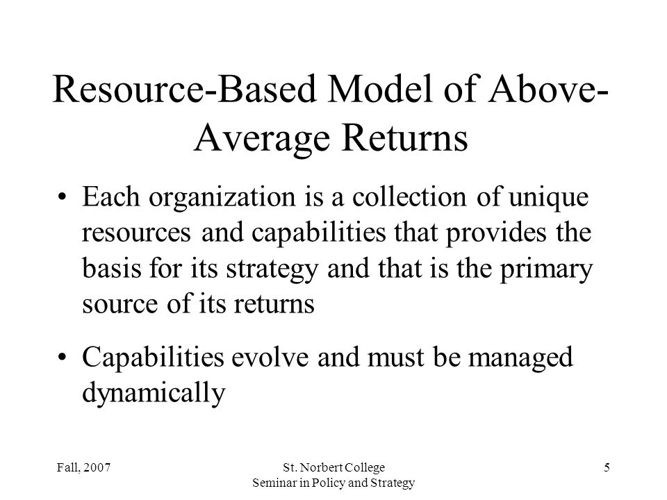 the resource based model of above average returns Competing on resources david collis  the resource-based view of the firm (rbv)  competitors would flock to the opportunity, driving down average returns many managers fail to see the .