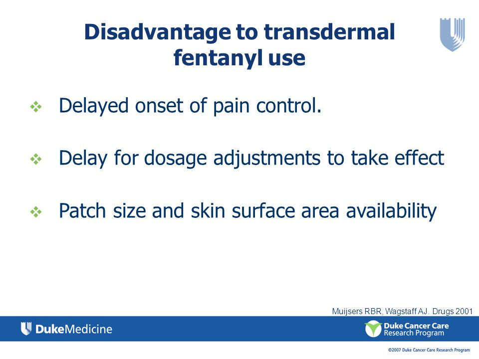 Disadvantage to transdermal fentanyl use