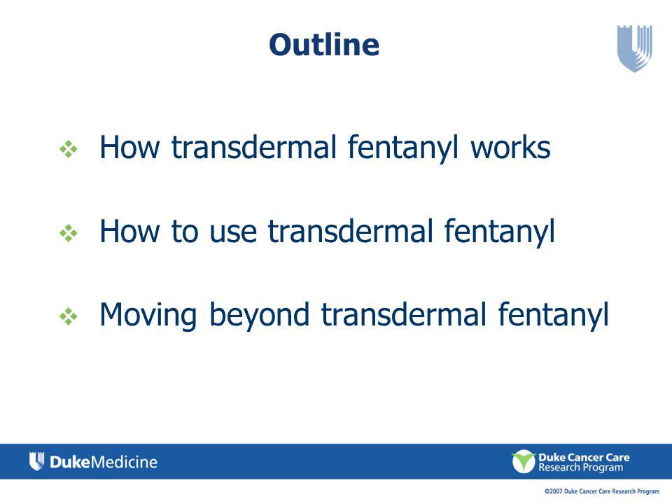 How transdermal fentanyl works How to use transdermal fentanyl
