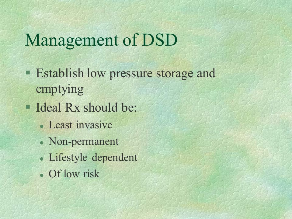 Management of DSD Establish low pressure storage and emptying