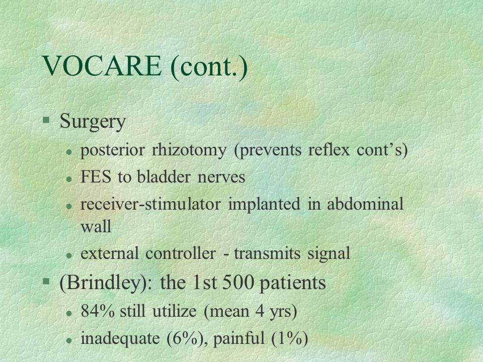 VOCARE (cont.) Surgery (Brindley): the 1st 500 patients
