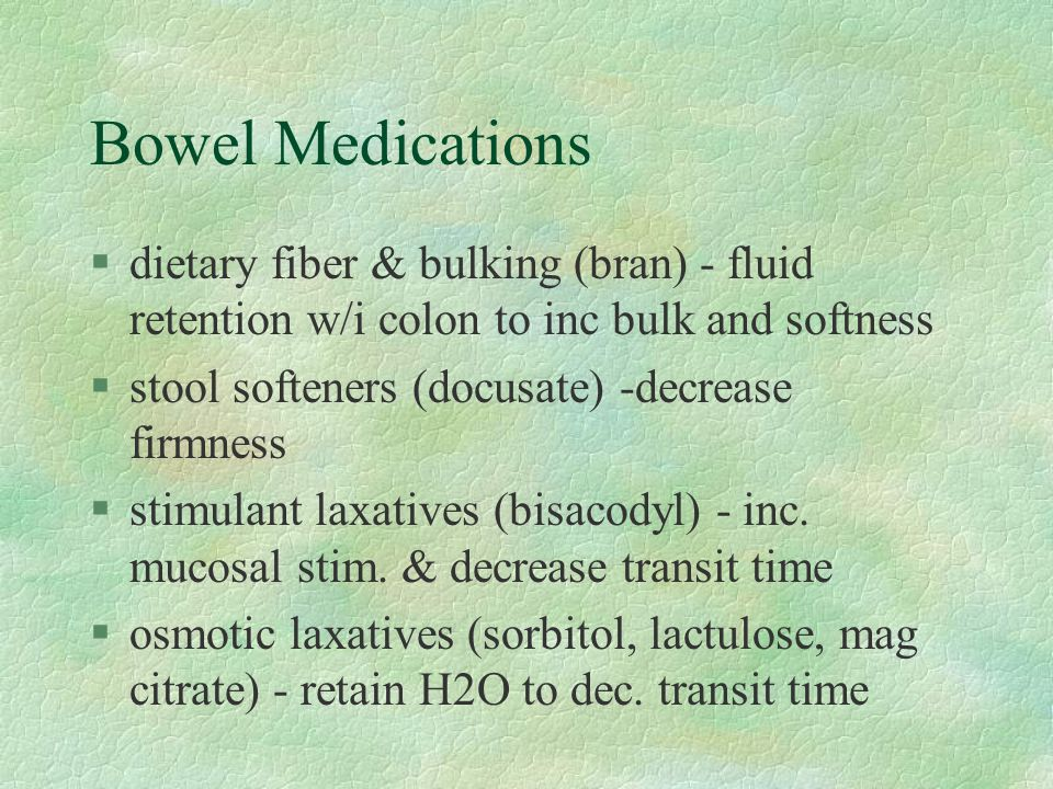 Bowel Medications dietary fiber & bulking (bran) - fluid retention w/i colon to inc bulk and softness.