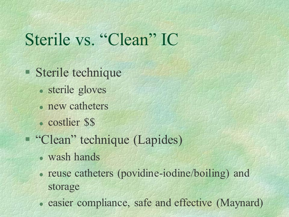 Sterile vs. Clean IC Sterile technique Clean technique (Lapides)