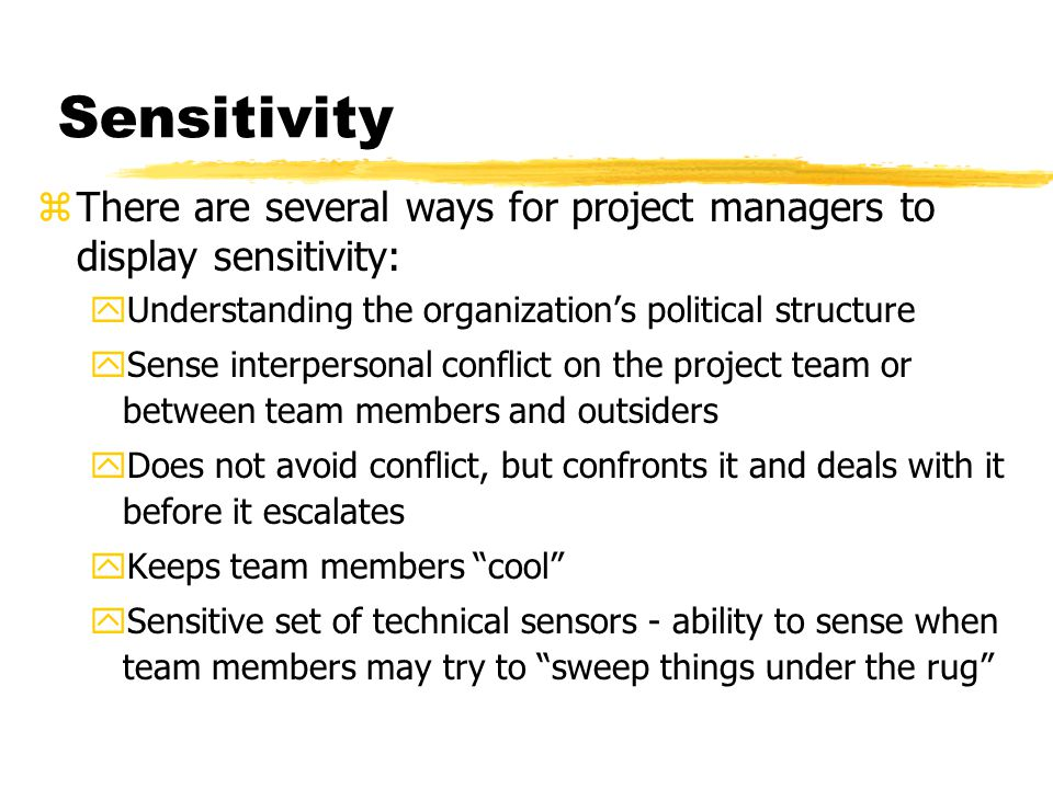 Sensitivity There are several ways for project managers to display sensitivity: Understanding the organization's political structure.