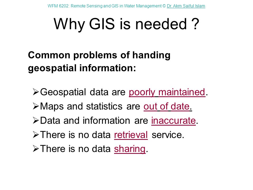Why GIS is needed Common problems of handing geospatial information: