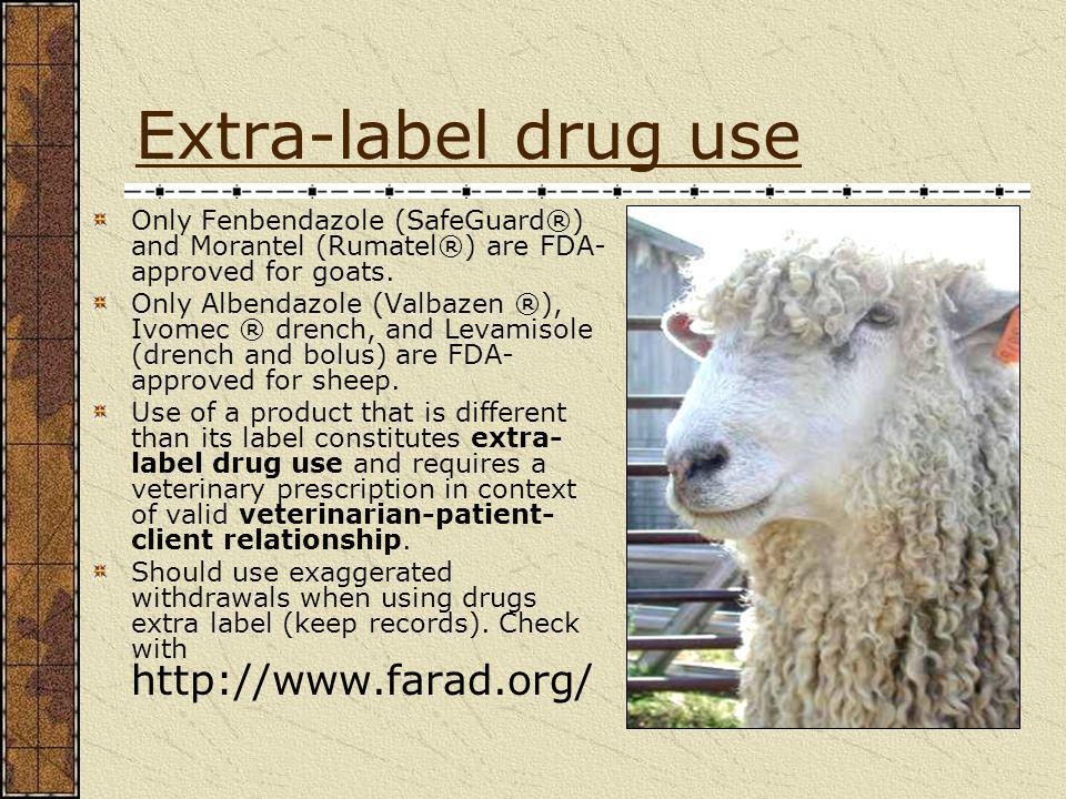Extra-label drug use Only Fenbendazole (SafeGuard®) and Morantel (Rumatel®) are FDA-approved for goats.