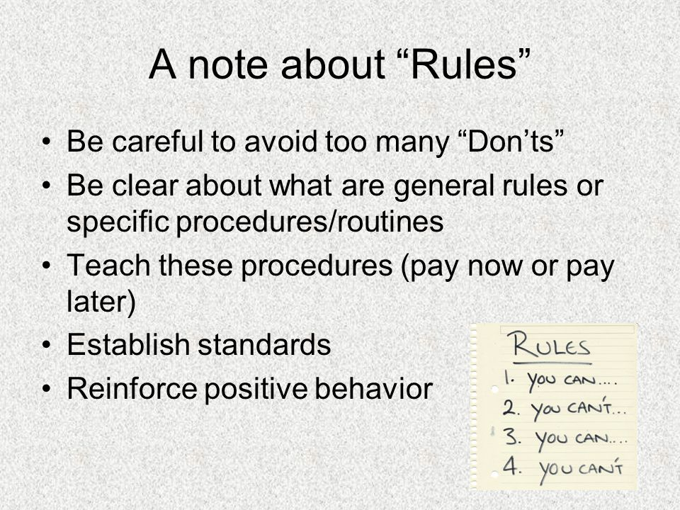 A note about Rules Be careful to avoid too many Don'ts