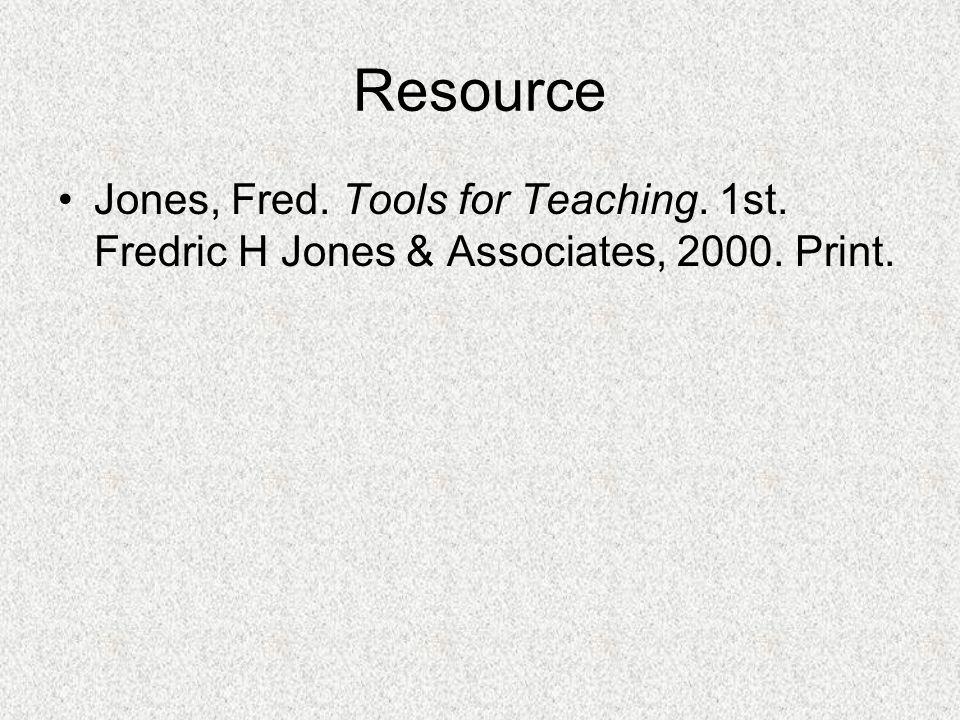 Resource Jones, Fred. Tools for Teaching. 1st. Fredric H Jones & Associates, 2000. Print.