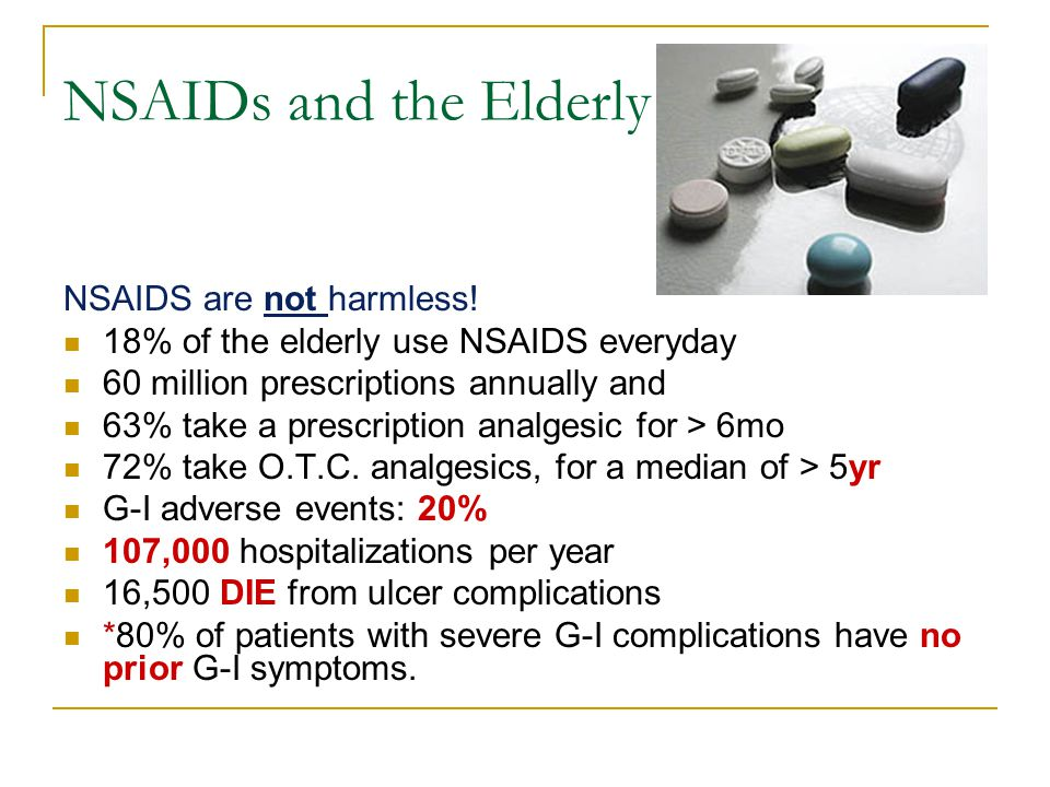 NSAIDs and the Elderly NSAIDS are not harmless!