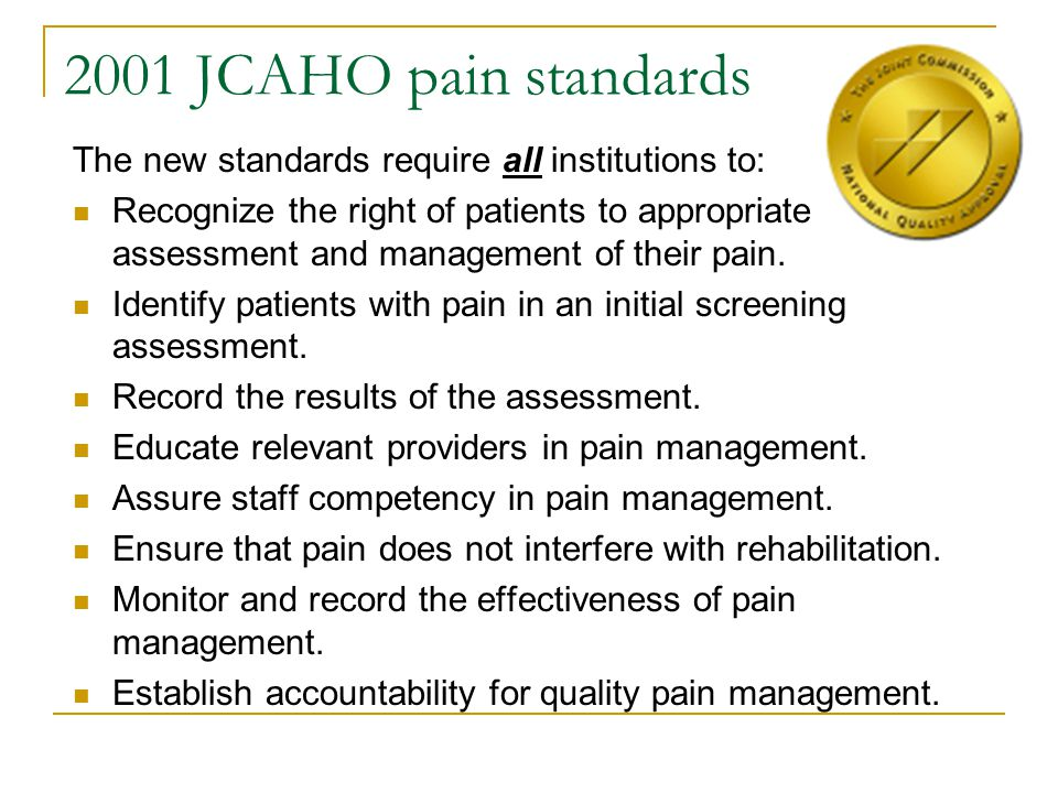2001 JCAHO pain standards The new standards require all institutions to: