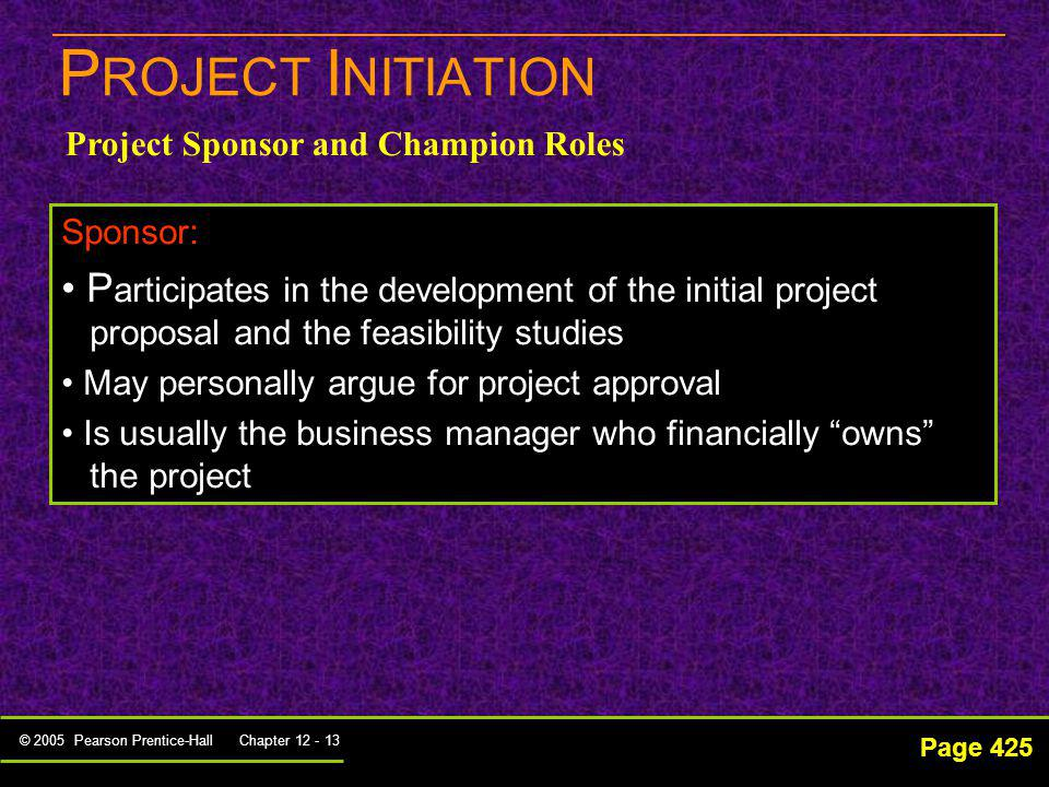 PROJECT INITIATION Project Sponsor and Champion Roles. Sponsor: Participates in the development of the initial project.