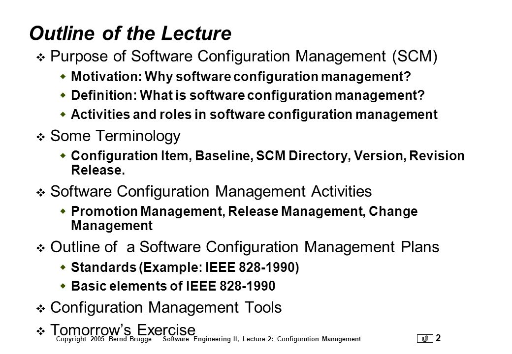 Outline of the Lecture Purpose of Software Configuration Management (SCM) Motivation: Why software configuration management