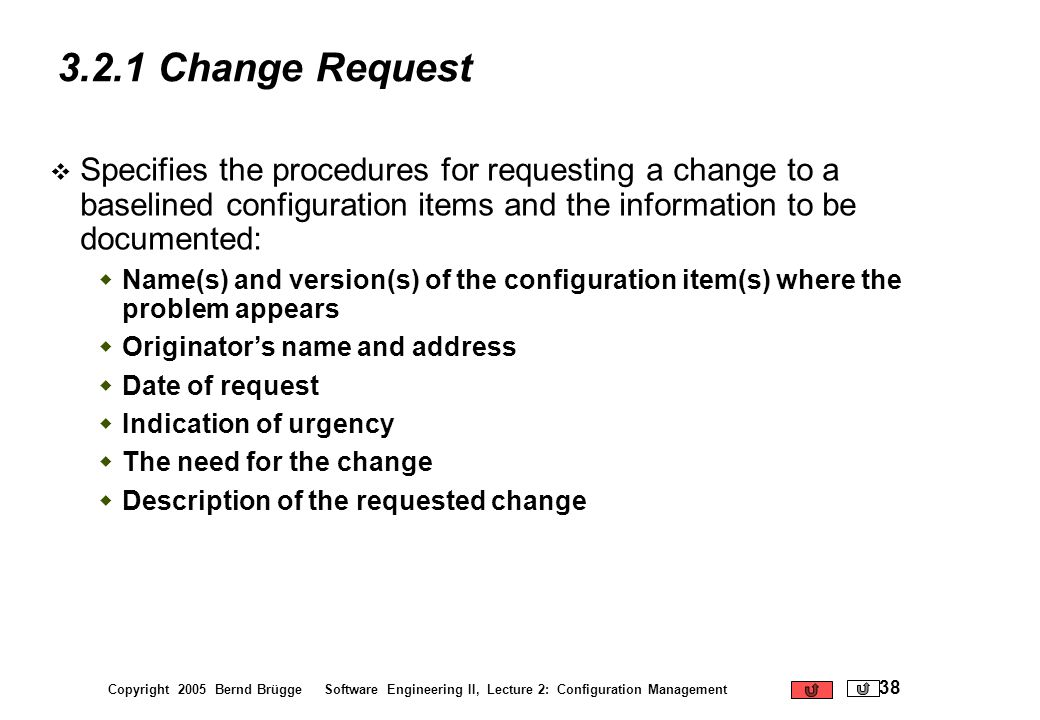 3.2.1 Change Request Specifies the procedures for requesting a change to a baselined configuration items and the information to be documented: