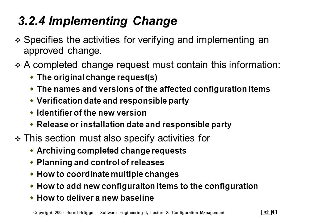 3.2.4 Implementing Change Specifies the activities for verifying and implementing an approved change.