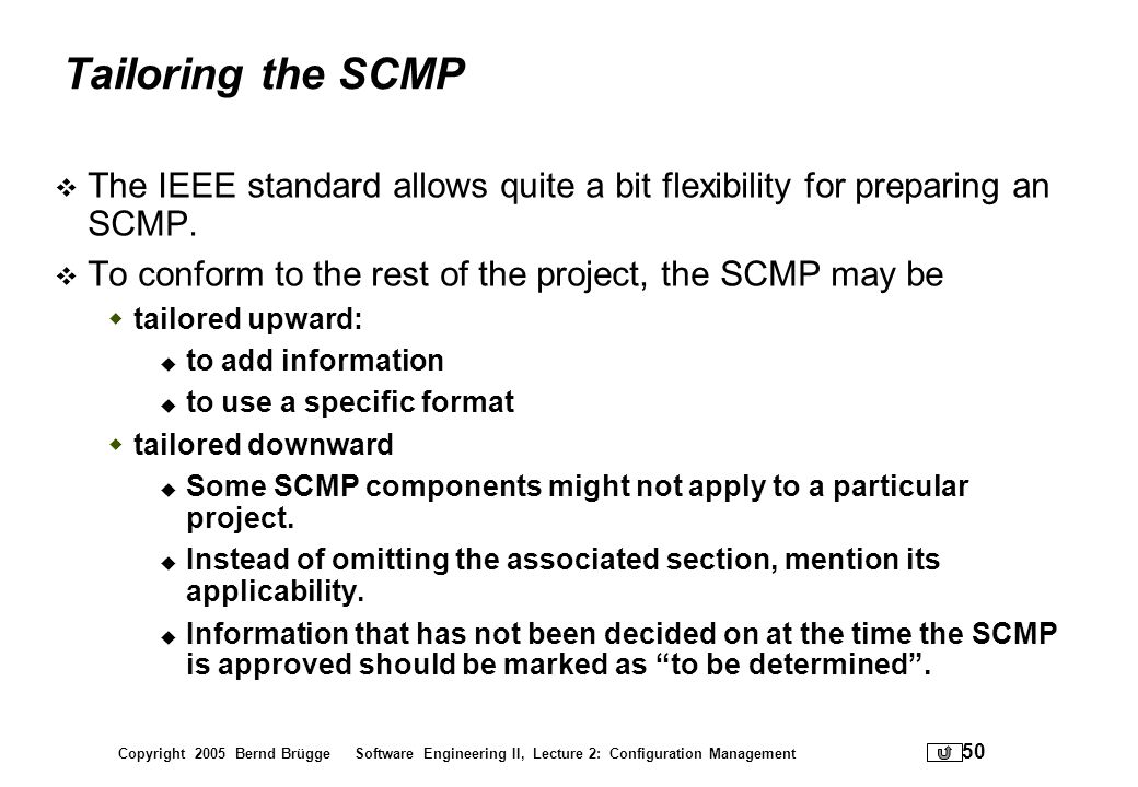 Tailoring the SCMP The IEEE standard allows quite a bit flexibility for preparing an SCMP. To conform to the rest of the project, the SCMP may be.