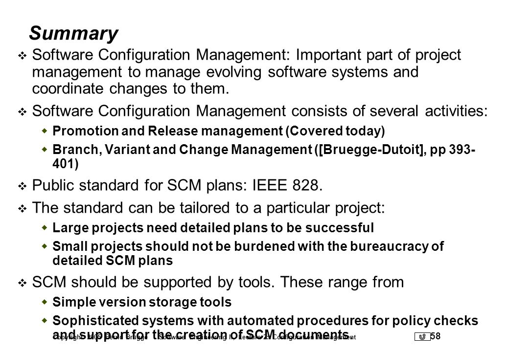 Summary Software Configuration Management: Important part of project management to manage evolving software systems and coordinate changes to them.