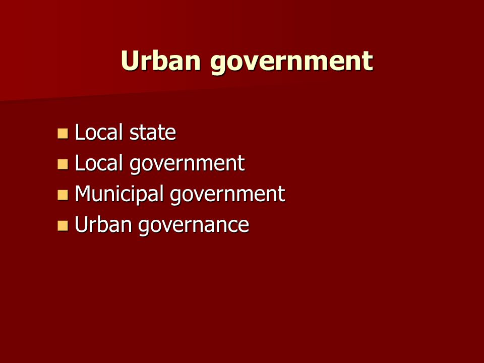 ‌ Urban government Local state ‌Local government ‌Municipal government