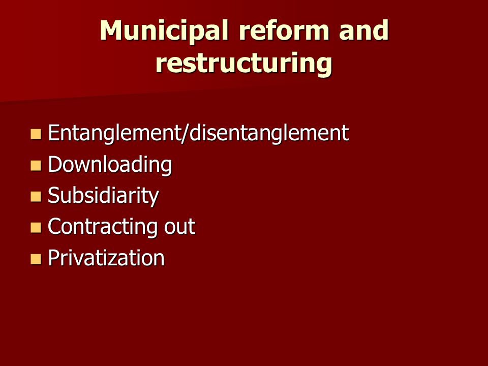 Municipal reform and restructuring