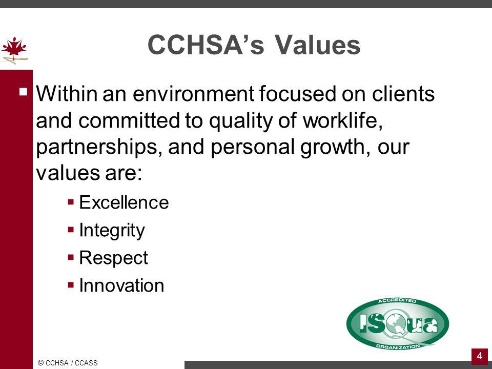 CCHSA's Values Within an environment focused on clients and committed to quality of worklife, partnerships, and personal growth, our values are: