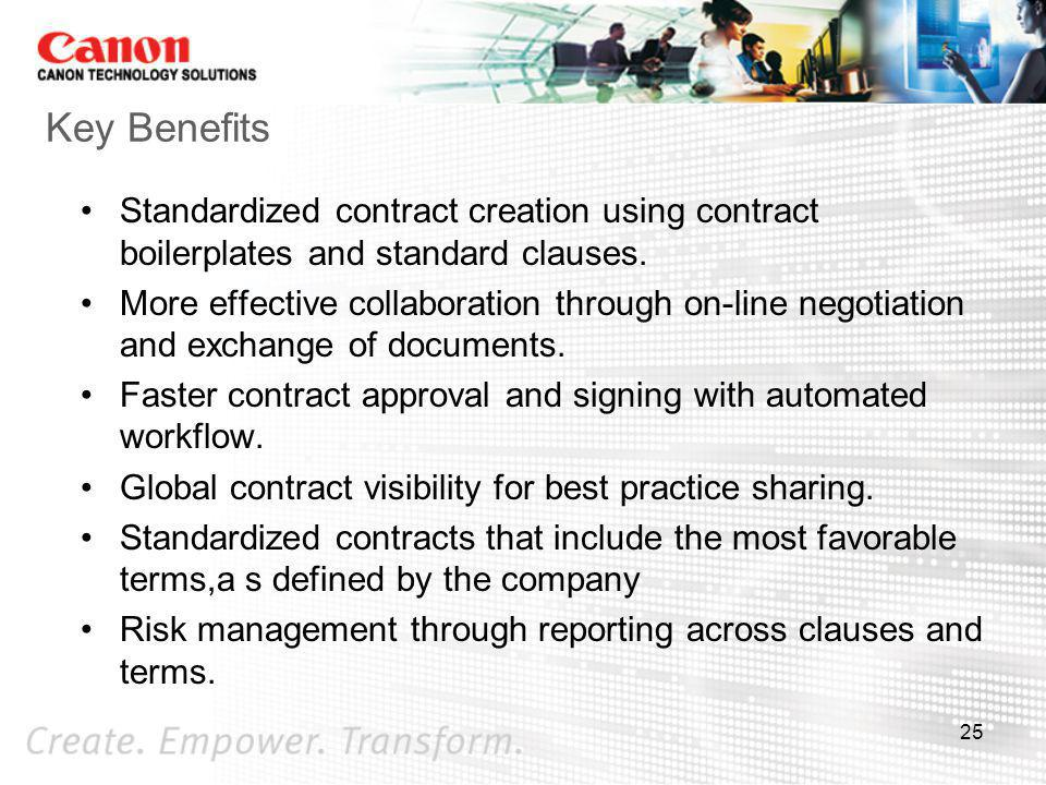 Key Benefits Standardized contract creation using contract boilerplates and standard clauses.