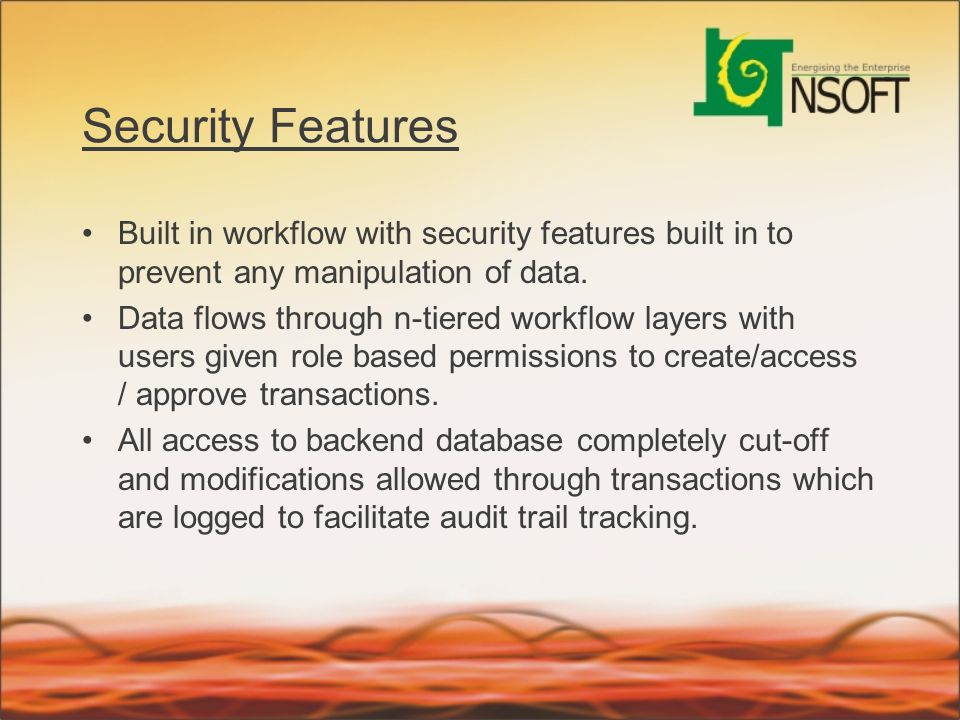 Security Features Built in workflow with security features built in to prevent any manipulation of data.