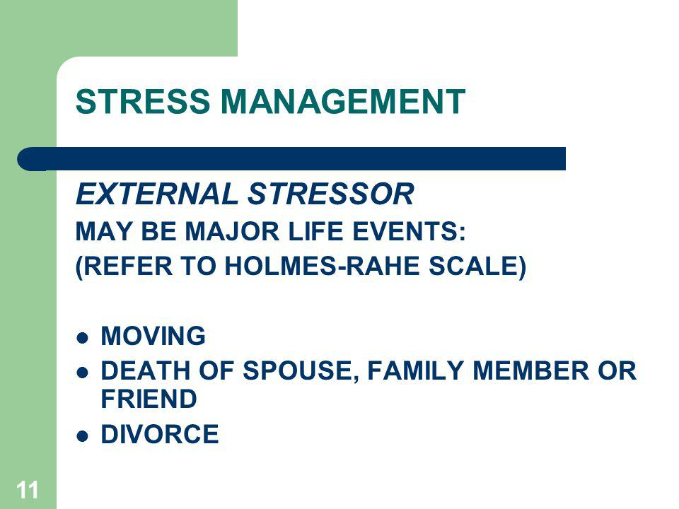 STRESS MANAGEMENT EXTERNAL STRESSOR MAY BE MAJOR LIFE EVENTS:
