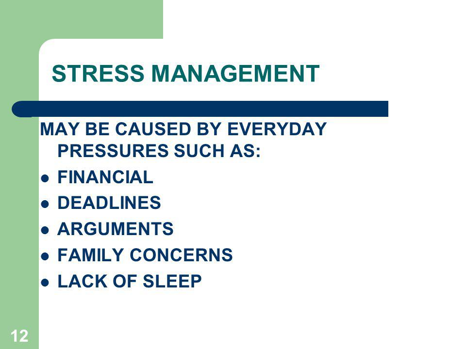STRESS MANAGEMENT MAY BE CAUSED BY EVERYDAY PRESSURES SUCH AS: