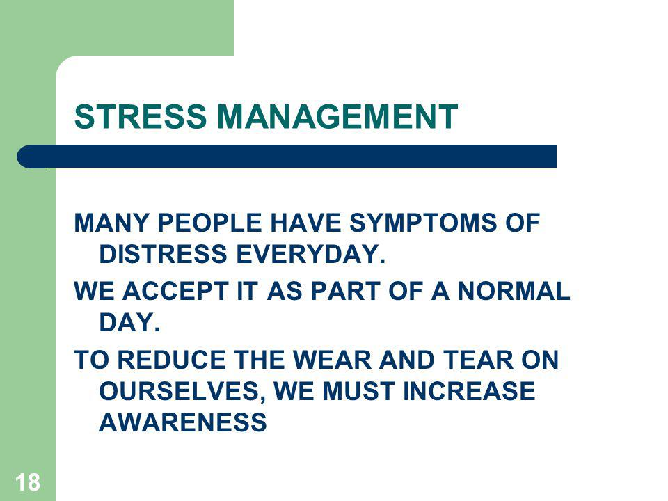 STRESS MANAGEMENT MANY PEOPLE HAVE SYMPTOMS OF DISTRESS EVERYDAY.