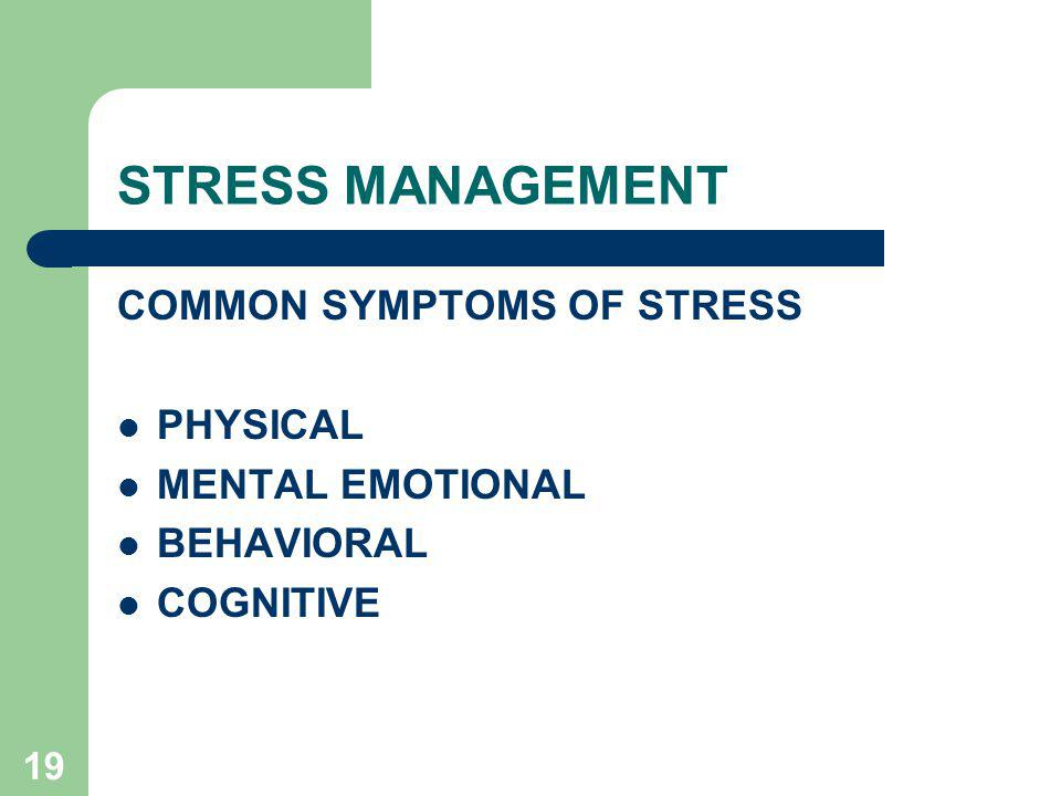 STRESS MANAGEMENT COMMON SYMPTOMS OF STRESS PHYSICAL MENTAL EMOTIONAL