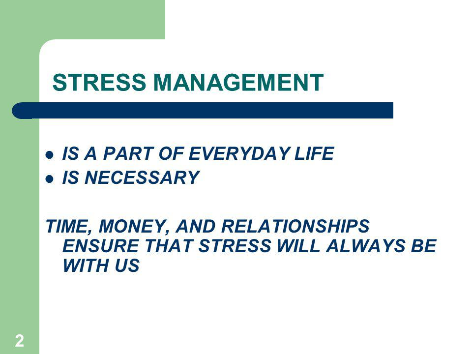 STRESS MANAGEMENT IS A PART OF EVERYDAY LIFE IS NECESSARY