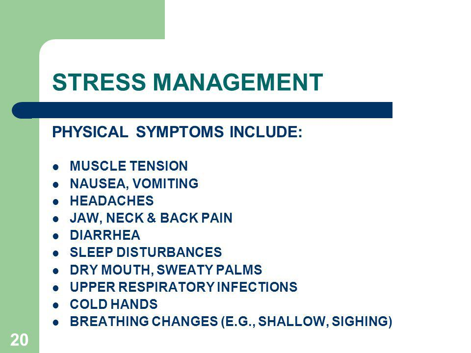 STRESS MANAGEMENT PHYSICAL SYMPTOMS INCLUDE: MUSCLE TENSION